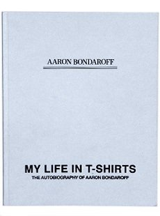 My Life in T-Shirts: The Autobiography of Aaron Bondaroff