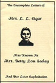 The Incomplete Letters of Mrs. L.L. Eigar : Also Known As Mrs. Betty Lou Seeley : And Her Later Exploitation