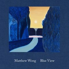 Matthew Wong: Blue View