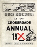Shadow Architecture at the Crossroads Annual 19X