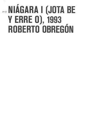 NIÁGARA I (JOTA BE Y ERRE O), 1993 ROBERTO OBREGÓN