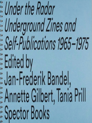 Under the Radar : Underground Zines and Self-Publications 1965-1975