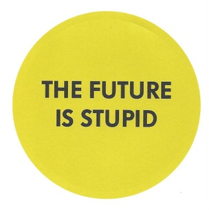 The Future Is Stupid Sticker