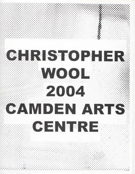 Christopher Wool : Camden Arts Centre 2004