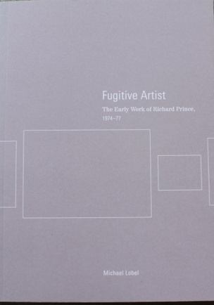 Fugitive Artist : The Early Work of Richard Prince 1974-77