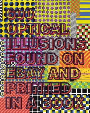 600 Optical Illusions Found on eBay and Printed in a Book