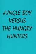 Jungle Boy Versus The Hungry Hunters