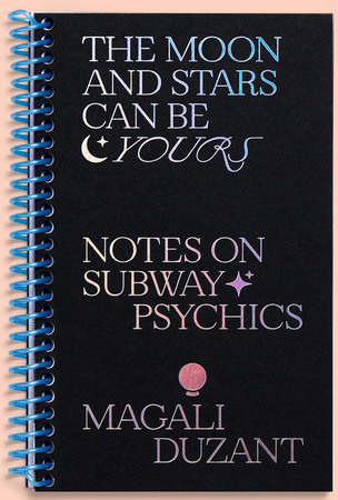 The Moon & Stars Can Be Yours : Notes on Subway Psychics