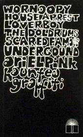 Ariel Pink's Haunted Graffiti - Selected Lyrics