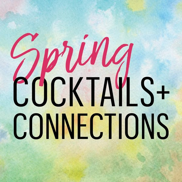 Spring Cocktails & Connections