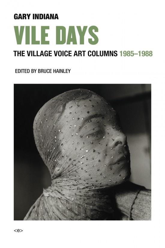 Gary Indiana: VILE DAYS: The Village Voice Art Columns 1985-1988