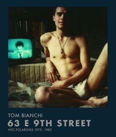 Tom Bianchi: 63 E 9th Street NYC Polaroids 1975–1983