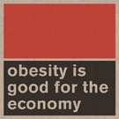 Obesity Is Good for the Economy