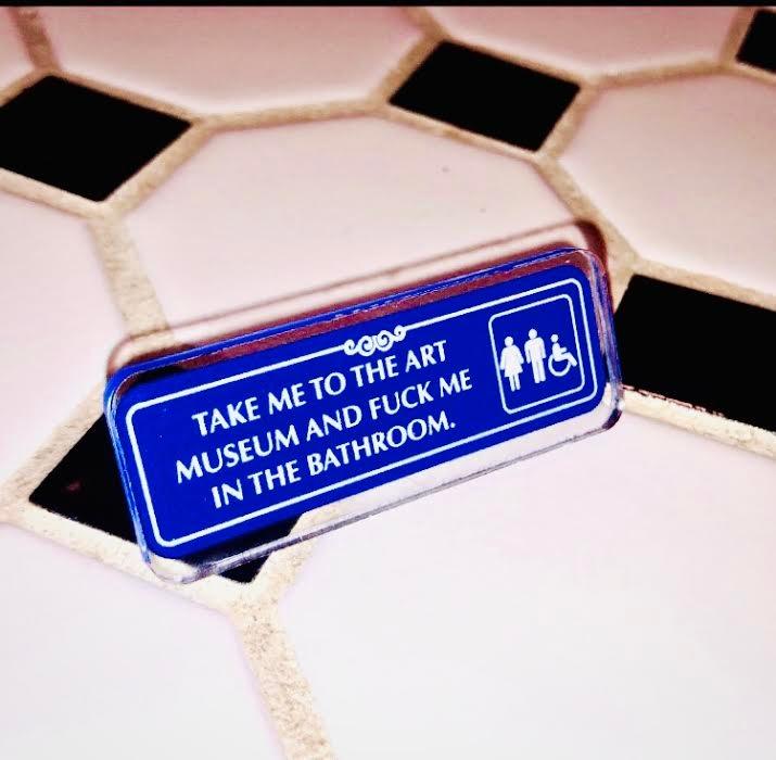 Take Me To The Art Museum... Acrylic Pin