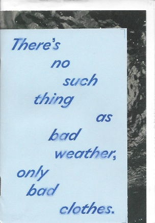 There's no such thing as bad weather, only bad clothes.