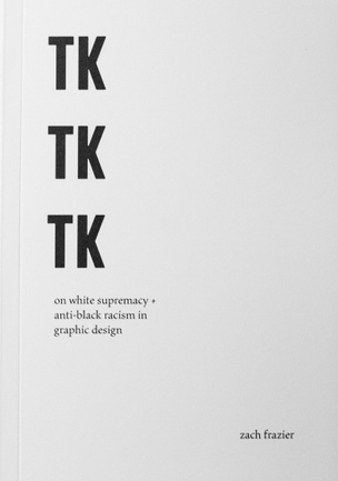 TK TK TK: On White Supremacy + Anti-Black Racism in Graphic Design