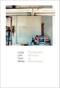 Long Life Cool White : Photographs and Essays by Moyra Davey