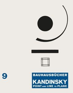 Wassily Kandinsky: Point and Line to Plane (Bauhausbücher 9)