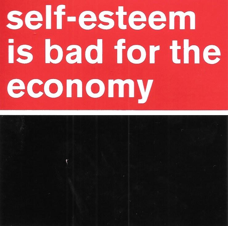 Self-Esteem Is Bad for the Economy Sticker