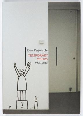 Dan Perjovschi : Temporary Yours (1995-2012)