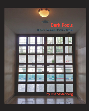 Dark Pools: Historic Swimming Pools of Berlin