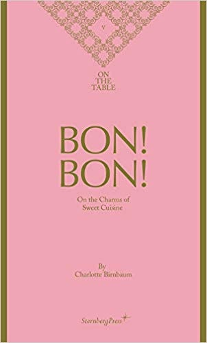 Bon! Bon!: On the Charms of Sweet Cuisine