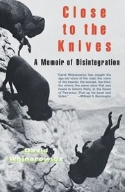 Close to the Knives : A Memoir of Disintegration