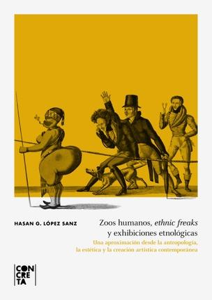 Zoos humanos, ethnic freaks y exhibiciones etnológicas