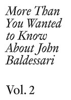 More Than You Wanted to Know About John Baldessari : 1975-2011