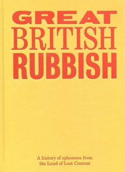 Great British Rubbish: A History Of Ephemera From The Land Of Lost Content