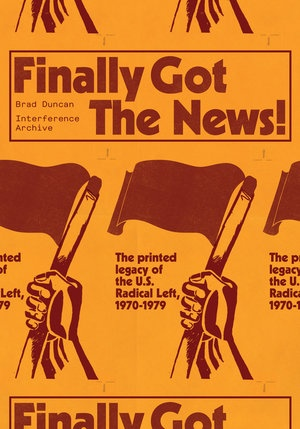 Finally Got the News: The Printed Legacy of the Us Radical Left, 1970-1979
