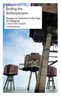 Ending the Anthropocene: Essays on Activism in the Age of Collapse