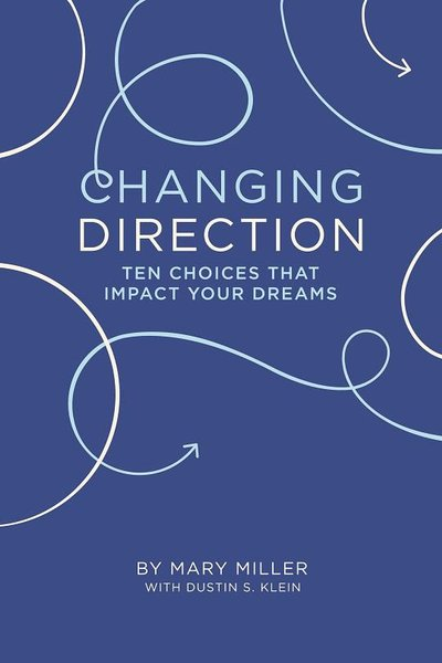 Changing Direction: Ten Choices That Impact Your Dreams.