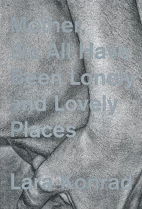 Mother, We All Have Been Lonely and Lovely Places
