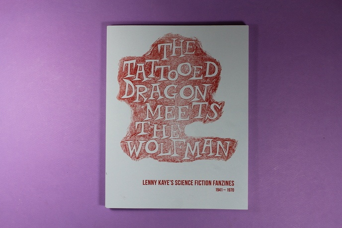 The Tattooed Dragon Meets the Wolfman : Lenny Kaye's Science Fiction Fanzines 1941-1970