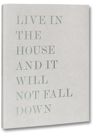 Live in the House and It Will Not Fall Down