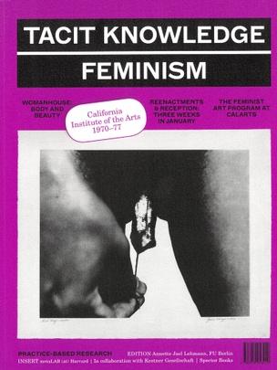Tacit Knowledge Post Studio/Feminism: CalArts 1970–1977