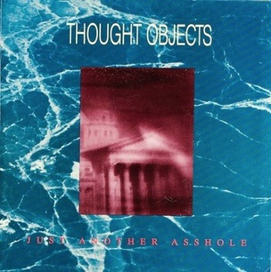 Thought Objects/Just Another Asshole #7