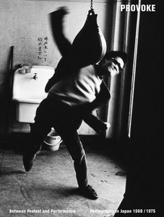 Provoke: Between Protest and Performance, Photography in Japan 1960–1975