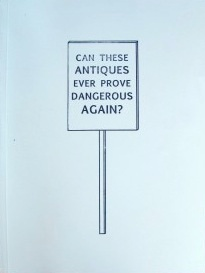 Can These Antiques Ever Prove Dangerous Again?
