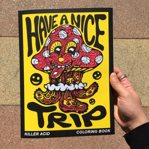 Have A Nice Trip : Killer Acid Coloring Book