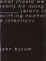 What Should We Really Be Doing : (Blank V) Writhing Nowhere Intentions