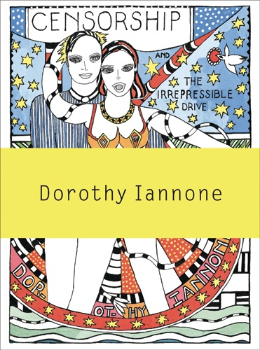 Dorothy Iannone : Censorship and the Irrepressible Drive toward Love and Divinity
