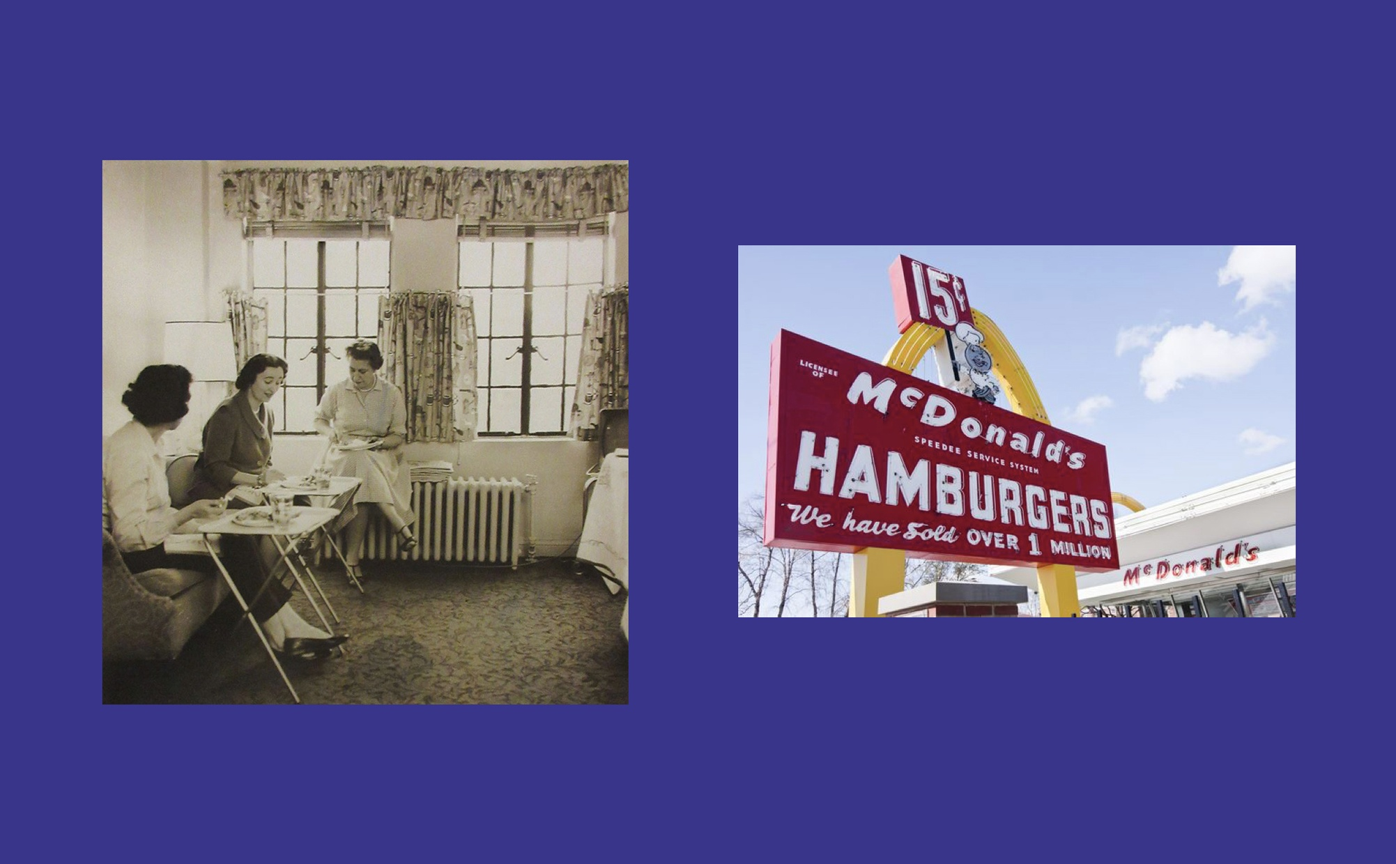 Two images side by side, one image is a black and white photograph of three light-skinned women eating in a living room, and the other image is a color photograph of a McDonald's restaurant sign indicating that hamburgers cost 15 cents.