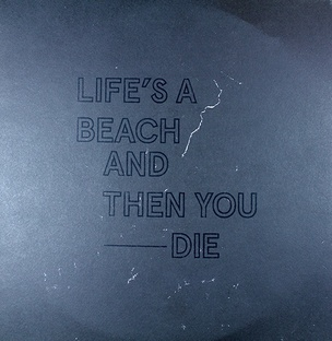 Life Is a Beach and Then You Die