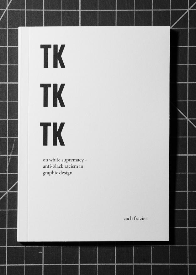 TK TK TK: On White Supremacy + Anti-Black Racism in Graphic Design