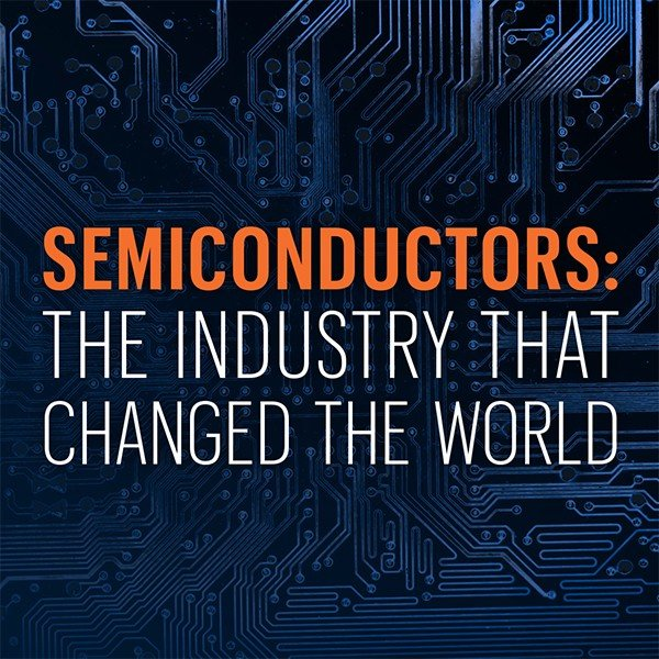 Semiconductors: The Industry that Changed the World