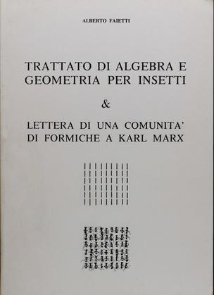 Trattato di Algebra e Geometria per Insetti & Lettera di Una Comunita' di Formiche a Karl Marx