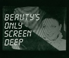 Beauty's Only Screen Deep