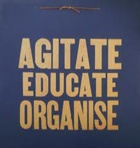 Agitate, Educate, Organise